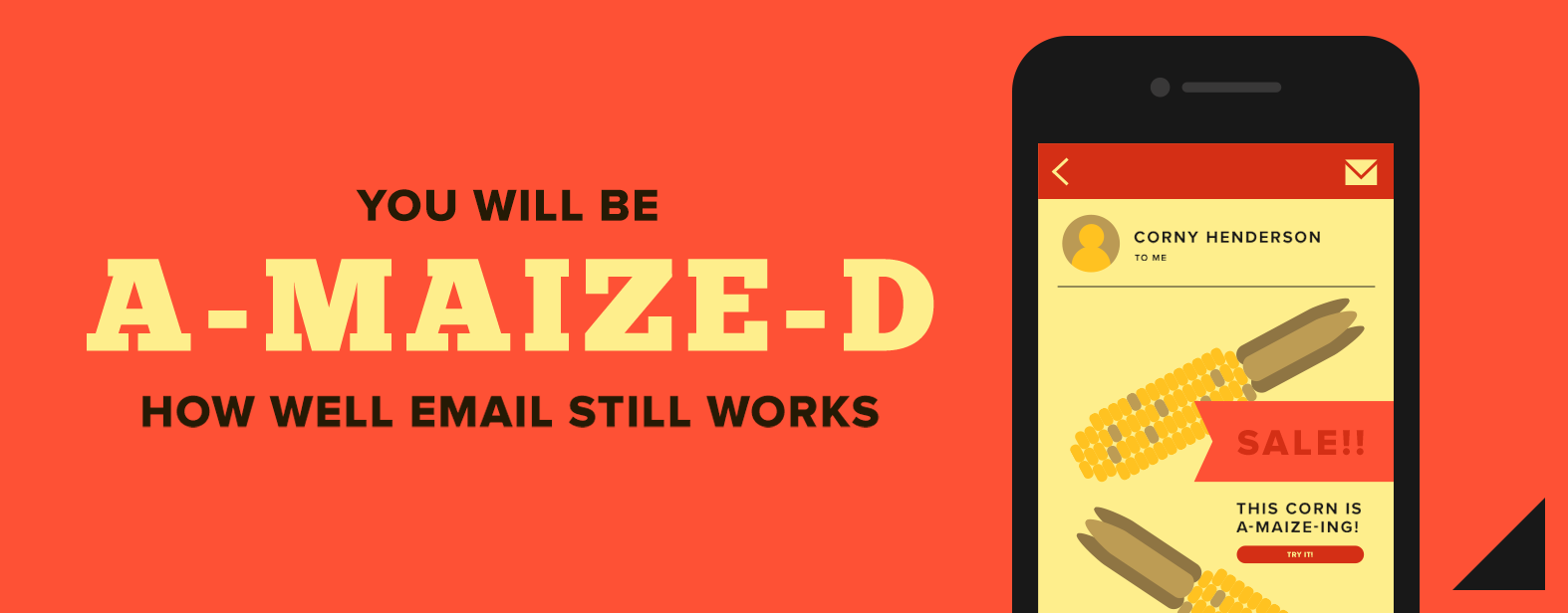 You will be a-maize-d how well email still works.