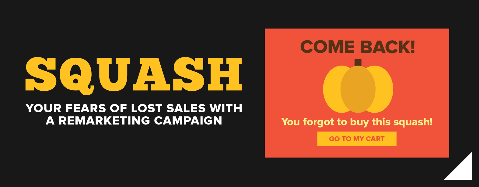 Squash your fears of lost sales with a remarketing campaign.